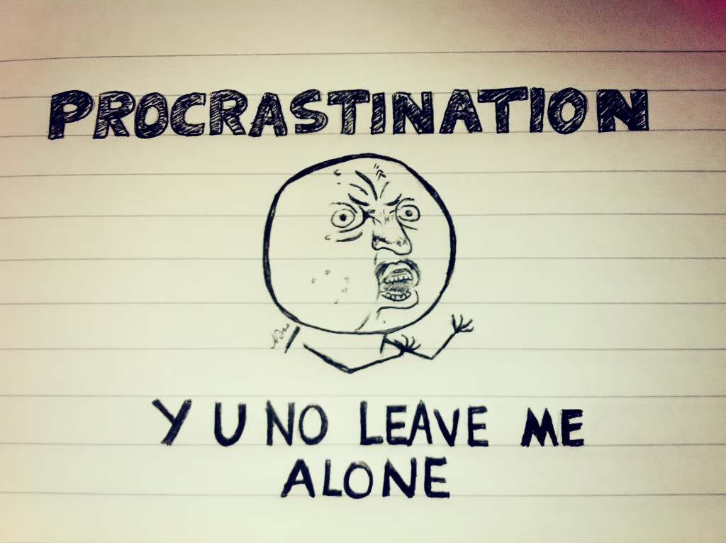 "Drawing of big, angry head, with the text ""procrastination, y u no leave me alone?"""