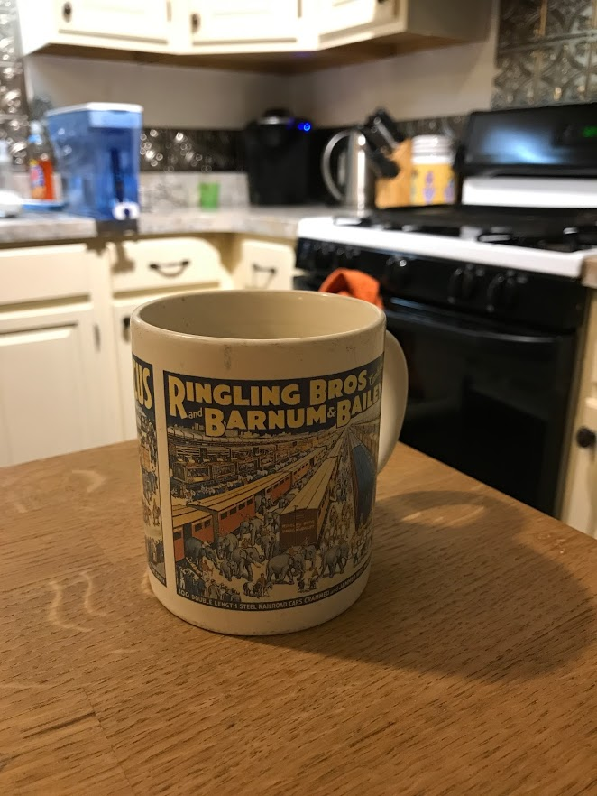 The Ringling Bros and Barnum & Bailey coffee mug that I've been drinking out of for the last 20 years.